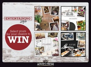 Always Fresh – Win Home Entertaining Style Competition