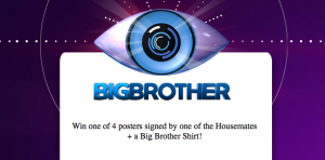 Channel Nine – Big Brother – Win 1 of 4 Posters signed by a housemate and a Big Brother shirt
