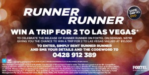 Foxtel – Win A Trip To Las Vegas valued at $10,000 (buy Runner Runner from Foxtel on Demand)