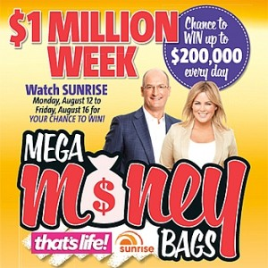 Sunrise – That's Life – Win up to $200,000 (Mega Money Bags Competition)