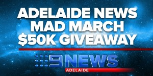Channel Nine – Win $50K Giveaway – Adelaide News Mad March Competition