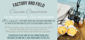 Factory & Field – Cupcake Competition – Win Vouchers valued $100 and $200