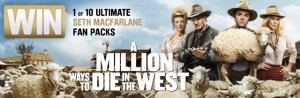 Village Cinema – buy ticket online to A Million Ways to die in the West and win 1 of 10 Seth Macfarlane fan packs