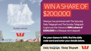 Daily Telegraph – Win A Share of $200,000 in Westpac Term Deposit