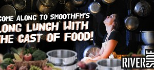 Smooth FM – Win a long lunch with the cast of Food