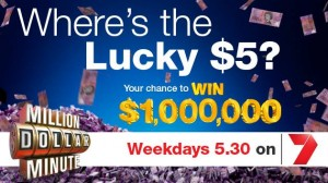 Channel 7 – Million Dollar Minute – Lucky $5 note Competition
