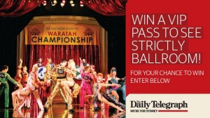 Daily Telegraph – Win 1 of 25 VIP double passes to Strictly Ballroom The Musical