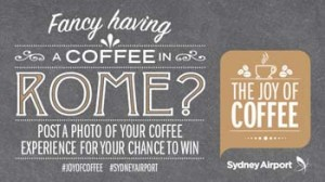 Sydney Airport – Win A Trip To Rome 2014 – The Joy of Coffee Competition