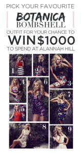 Alannah Hill – Pick your favourite Botanica Bombshell outfit for a chance to Win $1,000 Voucher to spend