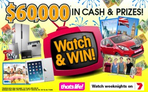 Channel 7 – That's Life – Watch and Win $60,000 Cash and Prizes (a Holden Barina car, a trip to New York or London, iPad or TVs)