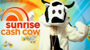 Channel Seven – Sunrise Cash Cow Competition – Win 1 of 20 $500 each day and additional $9,500 for winners that answer the phone within 5 rings (starts March 2015)