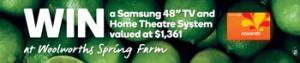 Woolworths at Spring Farm – Win a Samsung 48 TV & Home Theatre System valued at $1,361