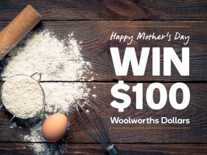 Woolworths Rewards – Win $100 Woolworths Dollars this Mother's Day 2016