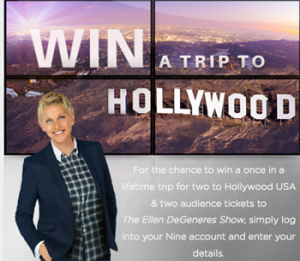 9Now – ELLEN – Win a trip for 2 to Hollywood USA & 2 tickets to The Ellen DeGeneres Show valued up to $7,000