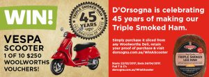 D'Orsogna – Win a Vespa Scooter PX150 valued at $7,000 RRP OR 1 of 10 Woolworths Vouchers valued at $250 each