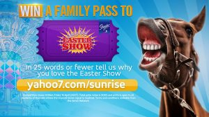 "Channel Seven – Sunrise ""Royal Easter Show"" – Win 1 of 10 family pass tickets (admits 4) to the Easter Show valued at $130 each"