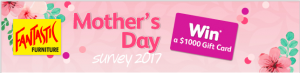 Fantastic Furniture – Mother's Day Survey – Win a $1,000 Fantastic Furniture gift card