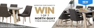 Super A-mart Furniture – North Quay – Win 1 of 7 North Quay 7-piece dining Suite with Portland Chairs valued at $1,499 each