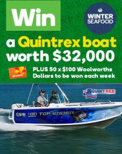 Woolworths Rewards – Winter Seafood – Win 1 of 5 Quintrex 481 Top Ender Side Console Boats, boat trailers and Evinrude 60HP Motors plus accessories valued at $32,394 each