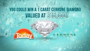 Nine Network – Today Show – Win a 1-carat Cerrone Diamond valued at $15,000 plus jewellery design & creation up to the value of $2,500