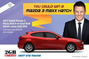 2GB West End Mazda – Win a Brand New Mazda 3 Maxx Hatch Auto  (prize valued at $28,990)