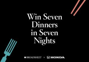 Broadsheet & Honda – Win the Ultimate Week of Dining for You & 3 Friends