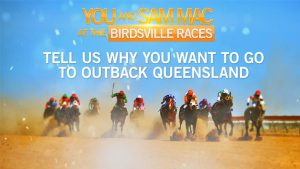 Channel Seven – Sunrise – You and Sam Mac at the Birdsville Races – Win a trip for 2 to Birdsville in Outback Queensland valued at $10,547