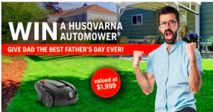 Husqvarna – Father's Day – Win a Husqvarna Automower 105 valued at $1,999 for Dad
