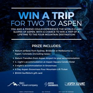 SURFSTITCH – Win a Trip for Two (2) People From Either Sydney Brisbane OR Melbourne to Aspen Colorado Usa  (prize valued at $9,825)