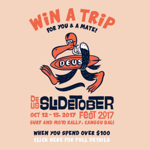 Deus Ex Machina Motor Cycles – Slidetoberfest – Win a trip for 2 to Deus Bali to Slidetoberfest valued at $3,000