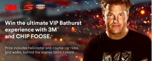 3M – Bathurst Supercars 1000 with 3M and CHIP FOOSE – Win the ultimate VIP experience including flights, tickets and more valued at up to $12,000