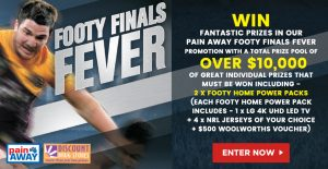 Pain Away Australia – Footy Finals Fever – Win 1 of 2 Footy Home Power prize packs valued at $4,250 each OR 1 of 50 pre-paid eftpos cards