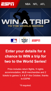 ESPN – Win A Trip To Usa For World Series Baseball  (prize valued at $12,500)
