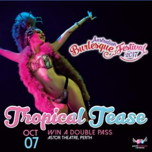 Perth Festivals  Events – Win Tickets To see Tropical Tease
