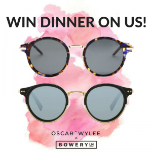 Bowery Lane – Win 1 of 2 pairs of Oscar Wylee Sunglasses PLUS a Dinner