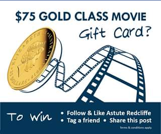 Astute Redcliffe – Win a $75 Gold Class Movie Gift Card