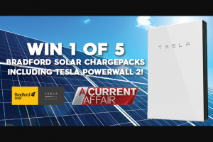 Nine Network – a Current Affair – Win 1 of 5 Bradford Solar Chargepacks Including a Tesla Powerwall 2 to End Your Bill Shock Forever (prize valued at $21,999)