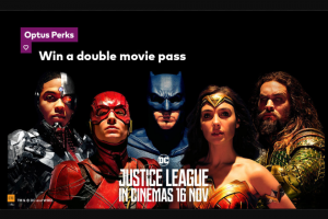 "Optus Perks – Win a double in-season movie pass to see ""Justice League"" at participating cinemas (prize valued at $4,400)"