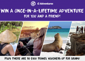 G Adventures – Win a travel prize package to either Kenya, Iceland, Ecuador or Vietnam valued at $5,758 OR 1 of 30 vouchers