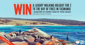 Wild Earth Australia – Health & Fitness Travel x Osprey – Win a trip for 2 to Launceston for a luxury Walking Holiday to the Bay of Fires Lodge in Tasmania valued at $7,500
