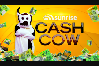 Channel 7 – Sunrise Cash Cow – Win The Minimum of $10000.00 Or The Value of The Jackpot at The (prize valued at $304,500)