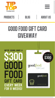 Tip Top Food Service – Win a $300 Good Food Gift Card to Use at The Restaurant of Their Choice (prize valued at $2,400)