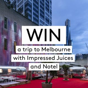 Impressed Juices – Win the Ultimate trip to Melbourne for 2 valued at over $1,770