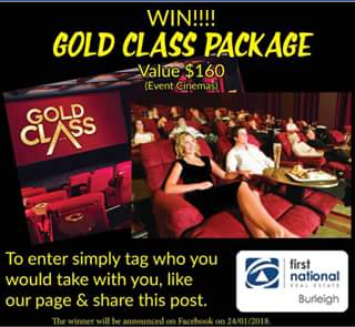First National Real Estate Burleigh – Win a Gold Class Package (prize valued at $160)
