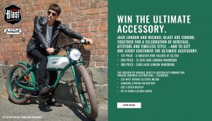 Jack London – Win a major prize of a Michael Blast Greaser Electric Bike valued at $3,350 OR 1 of 2 minor prizes