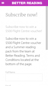 Better Reading subscribe to – Win a $500 Flight Centre Gift Card and a Summer Reading Pack of Books (prize valued at $700)
