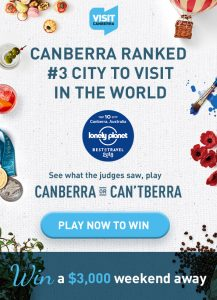 Multi Channel Network – Visit Canberra – Win a major prize of an ultimate weekend away for 2 valued at $3,000 OR a runner up prize