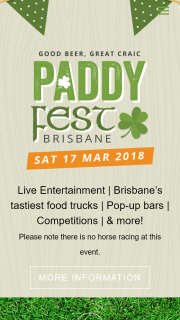 Brisbane Racing Club & Paddy Fest – Pre-purchase your tickets to – Win a $3000 Flight Centre Voucher Must Be Present at The Draw (prize valued at $3,000)