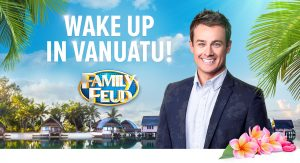 Tenplay – Family Feud – Wake Up in Vanuatu – Win 1 of 10 travel prize packages for a family of 4 valued at $8,035 each