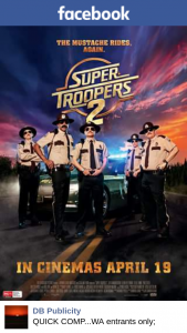 DB Publicity – Win a Double Pass to See The Exclusive Preview of Super Troopers 2 on Tuesday April 17th Event Cinema Innaloo